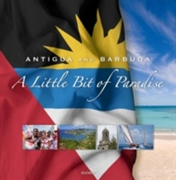 Antigua And Barbuda: A Little Bit Of Paradise: 7th Edition
