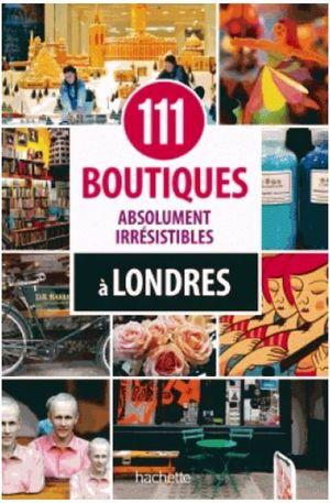Londres - 111 boutiques irrésistibles