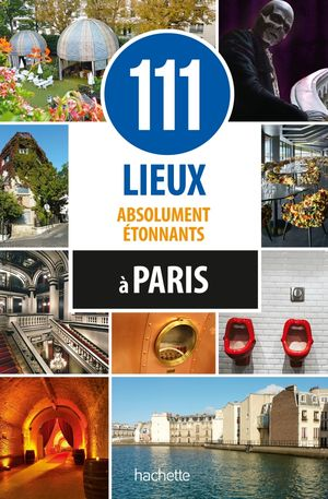Paris - 111 lieux absolument étonnants