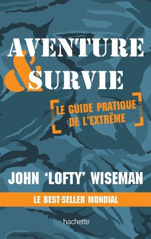 Aventure & Survie PB guide pratique de l'extrême