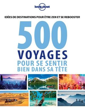 500 idées de voyage pour se sentir bien dans sa tête