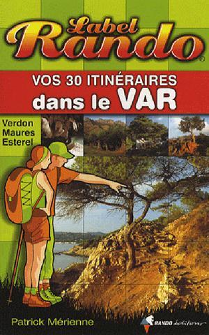 Var 30 itinéraires - Verdon/Maures/Esterel