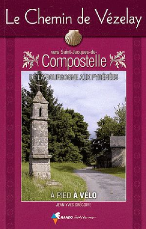 Chemin De Vezelay Vers Saint-jacques-de-compostella - A Pied And A Velo