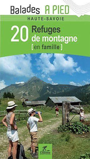 Savoie - Haute-Savoie 20 refuges de montagne en fam.