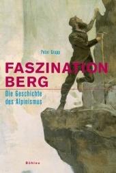 Faszination Berg: Die Geschichte Des Alpinismus Peter Grupp