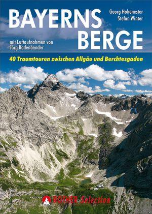 Bayerns Berge - 40 Traumtouren zw. Allgäu&Berchtesgaden