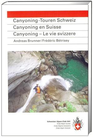 Canyoning - Touren der Schweiz 31 ausgewählte Schluchten