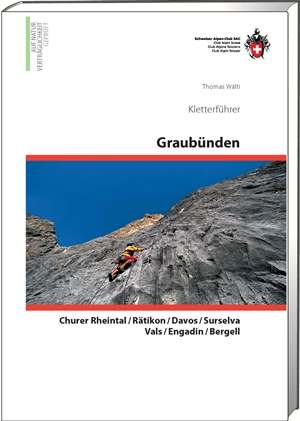 Kletterführer Graubünden: Churer Rheintal / Rätikon / Davos / Surselva / Vals / Engadin / Bergell