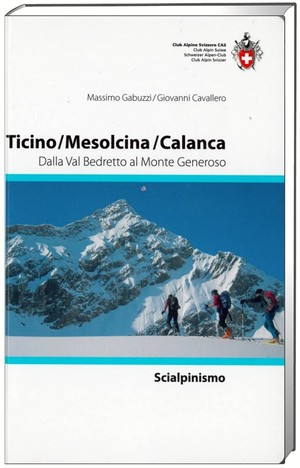Ticino / Mesolcina / Calanca dalla Val Bedretto al Monte Generoso
