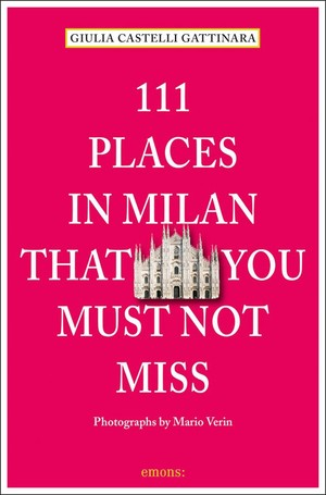 111 Places In Milan That You Must Not Mi