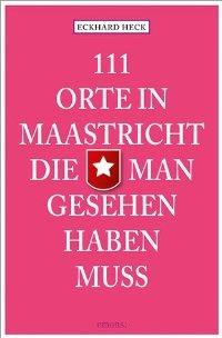 111 Orte In Maastricht Die Man Gesehen