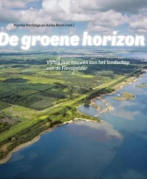 De groene horizon - Vijftig jaar bouwen aan het landschap van de Flevopolder