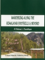Wandering Along The Himalayan Foothills & Beyond