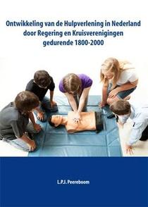 Ontwikkeling v.d. hulpverlening in Nederland door regering en kruisverenigingen gedurende 1800-2000