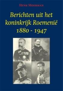 Berichten uit het koninkrijk Roemenië 1880-1947