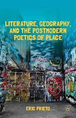 Literature, Geography, and the Postmodern Poetics of Place