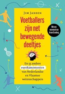 Voetballers zijn net bewegende deeltjes en 55 andere eurekamomenten van Nederlandse en Vlaamse wetenschappers
