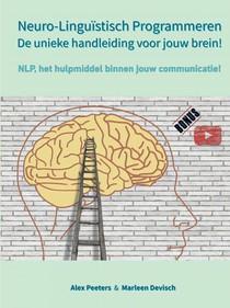 Neuro-Linguïstisch Programmeren, de unieke handleiding voor jouw brein!