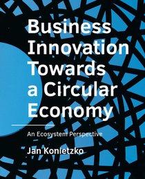 Business Innovation Towards a Circular Economy