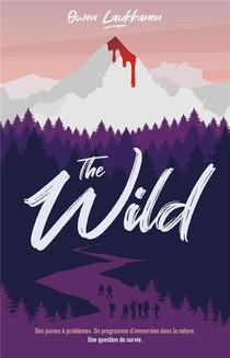 The Wild : Des Jeunes A Problemes. Un Programme D'immersion Dans La Nature. Une Question De Survie.