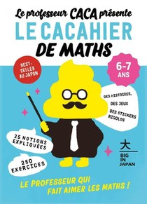 Le Professeur Caca Presente Le Cacahier De Maths 6-7 Ans : Le Professeur Qui Fait Aimer Les Maths