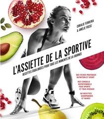 L'assiette De La Sportive : Recettes Equilibrees Pour Tous Les Moments De La Journee