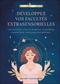 Developper Vos Capacites Extrasensorielles : Clairvoyance, Vision A Distance, Channeling, Magnetisme, Nettoyage Energetique...