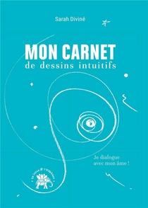 Mon Carnet De Dessins Intuitifs : Je Dialogue Avec Mon Ame !