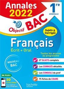 Objectif Bac ; Francais Ecrit + Oral ; 1re Generale ; Annales (edition 2022)