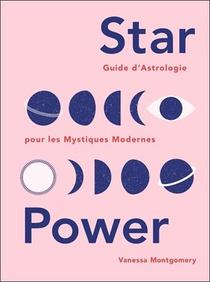 Star Power : Guide D'astrologie Pour Les Mystiques Modernes