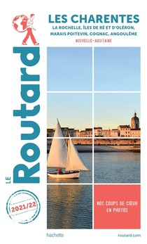 Guide Du Routard ; Les Charentes ; La Rochelle, Iles De Re Et D'oleron, Marais Poitevin, Cognac, Angouleme (nouvelle-aquitaine) (edition 2021/2022)