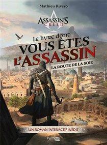Assassin's Creed ; Le Livre Dont Vous Etes L'assassin : La Route De La Soie