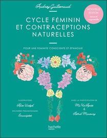 Cycle Feminin Et Contraceptions Naturelles ; Pour Une Feminite Consciente Et Epanouie
