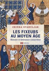 Les Fixeurs Au Moyen Age : Histoire Et Litterature Connectees