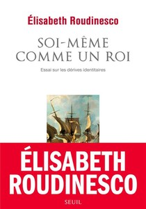 Soi-meme Comme Un Roi ; Essai Sur Les Derives Identitaires