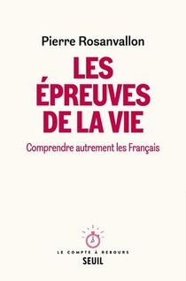 Les Epreuves De La Vie : Comprendre Autrement Les Francais