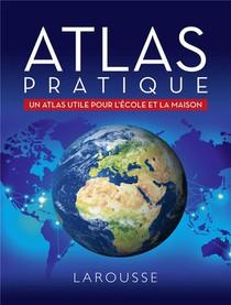 Atlas Pratique ; Un Atlas Pratique Pour L'ecole Et La Maison