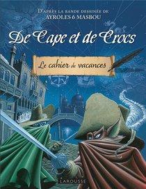 Cahier De Vacances Larousse (adultes) : De Cape Et De Crocs