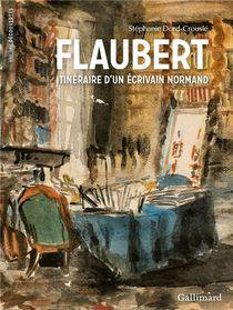 Flaubert, Itineraire D'un Ecrivain Normand