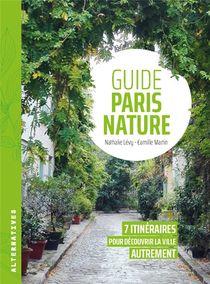 Guide Paris Nature : 7 Itineraires Pour Decouvrir La Ville Autrement