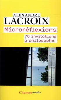 Microreflexions ; 70 Invitations A Philosopher