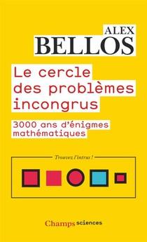 Le Cercle Des Problemes Incongrus : 3000 Ans D'enigmes Mathematiques
