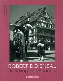Robert Doisneau ; Un Voyage En Alsace, 1945
