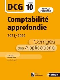 Dcg : Comptabilite Approfondie : Epreuve 10 : Corriges Des Applications (edition 2020/2021)