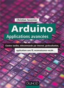Arduino : Applications Avancees ; Claviers Tactiles, Telecommande Par Internet, Geolocalisation...