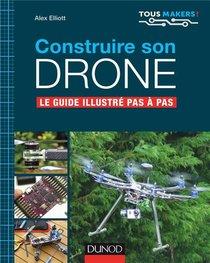 Construire Son Drone ; Le Guide Complet Pas A Pas
