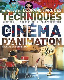 Le Grand Livre Des Techniques Du Cinema D'animation ; Du Film Au Jeu Video : Ecriture, Production, Post-production, Diffusion