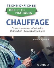 Chauffage ; Dimensionnement, Production, Distribution, Eau Chaude Sanitaire ; 100 Fiches Pratiques