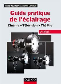 Guide Pratique De L'eclairage ; Cinema, Television, Theatre (6e Edition)