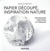Papier Decoupe, Inspiration Nature ; Techniques Creatives Et Kirigami